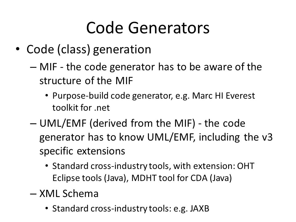 Code Generators Code (class) generation – MIF - the code generator has to be aware of the structure of the MIF Purpose-build code generator, e.g.