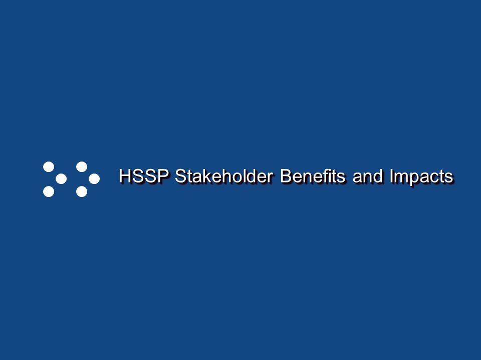 Page 9 HSSP Stakeholder Benefits and Impacts