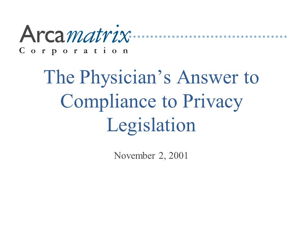 The Physician's Answer to Compliance to Privacy Legislation November 2, 2001