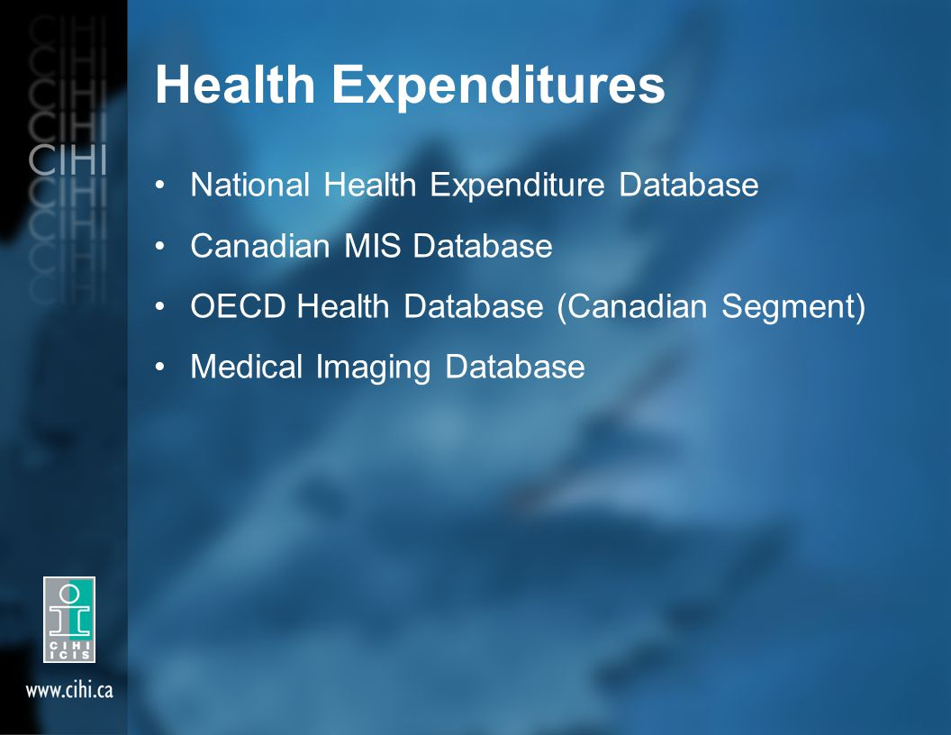Health Expenditures National Health Expenditure Database Canadian MIS Database OECD Health Database (Canadian Segment) Medical Imaging Database