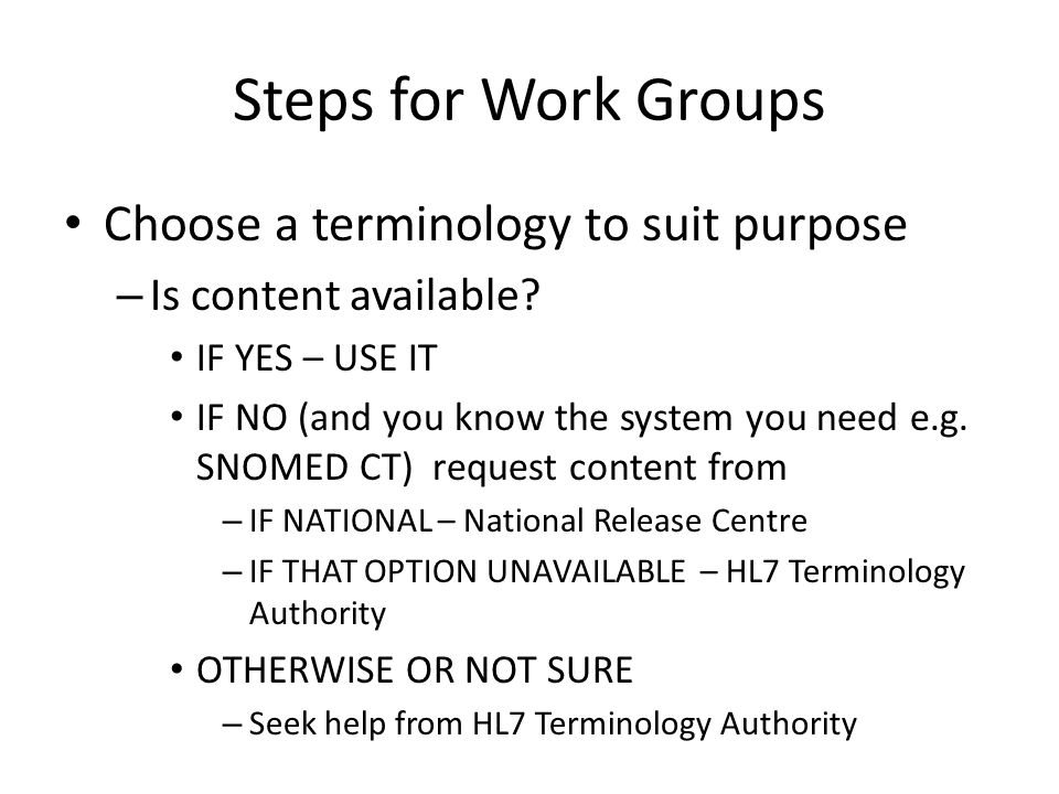 Steps for Work Groups Choose a terminology to suit purpose – Is content available.