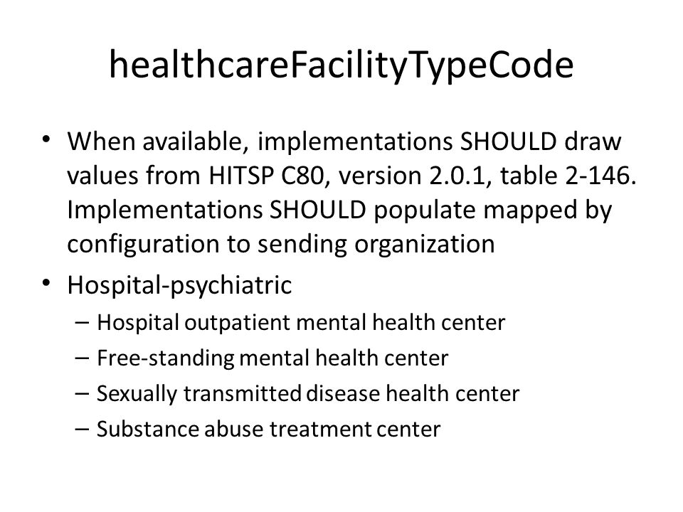 healthcareFacilityTypeCode When available, implementations SHOULD draw values from HITSP C80, version 2.0.1, table