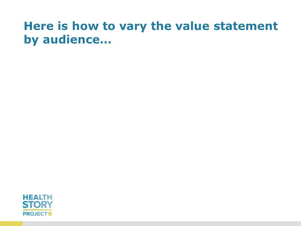 Here is how to vary the value statement by audience…