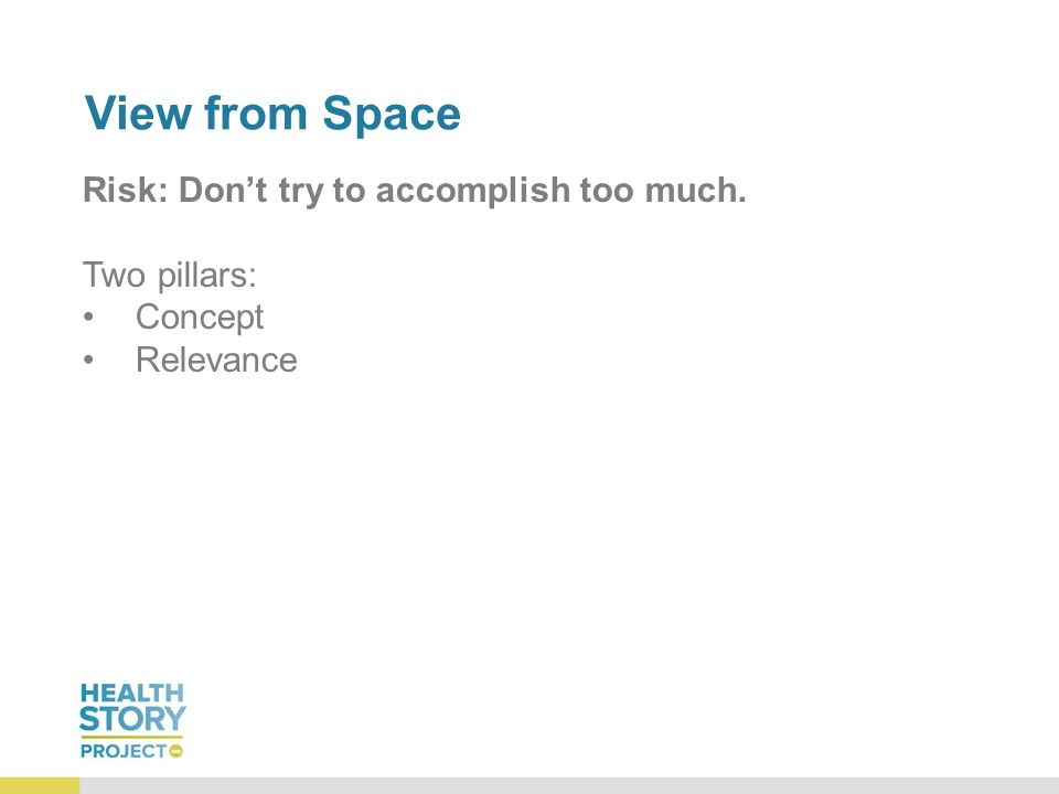 View from Space Risk: Don't try to accomplish too much. Two pillars: Concept Relevance