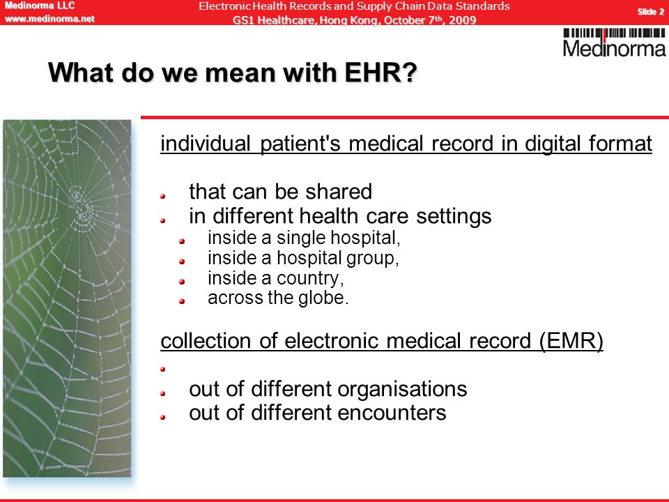 © Medinorma LLC Switzerland www.medinorma.biz Medinorma LLC www.medinorma.net Slide 2 Electronic Health Records and Supply Chain Data Standards GS1 Healthcare, Hong Kong, October 7 th, 2009 What do we mean with EHR.