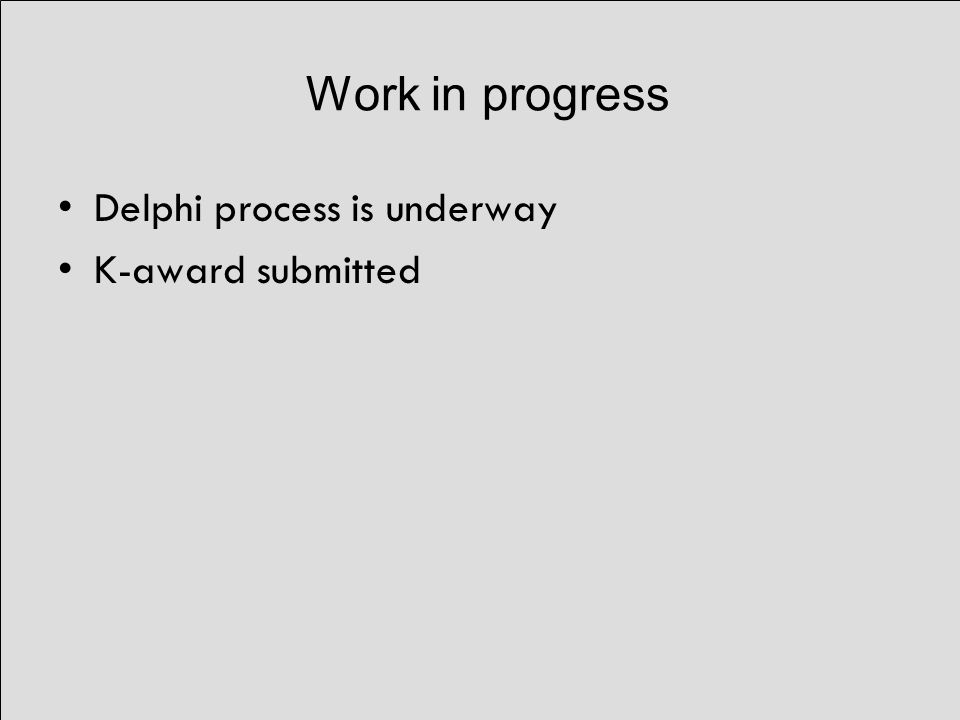 Work in progress Delphi process is underway K-award submitted