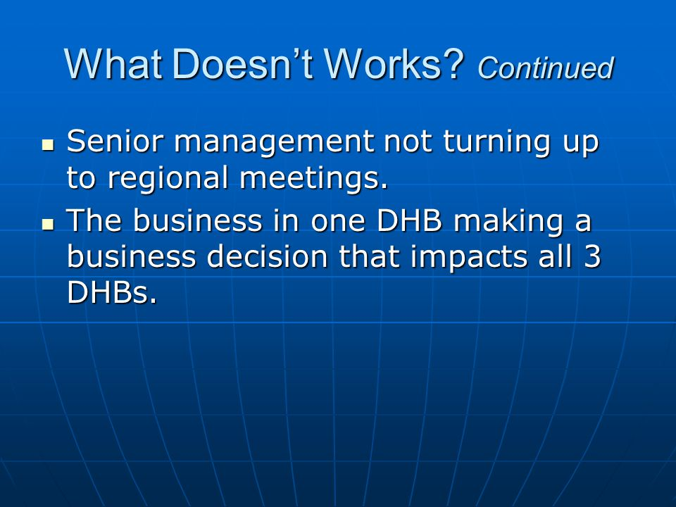 What Doesn't Works. Continued Senior management not turning up to regional meetings.