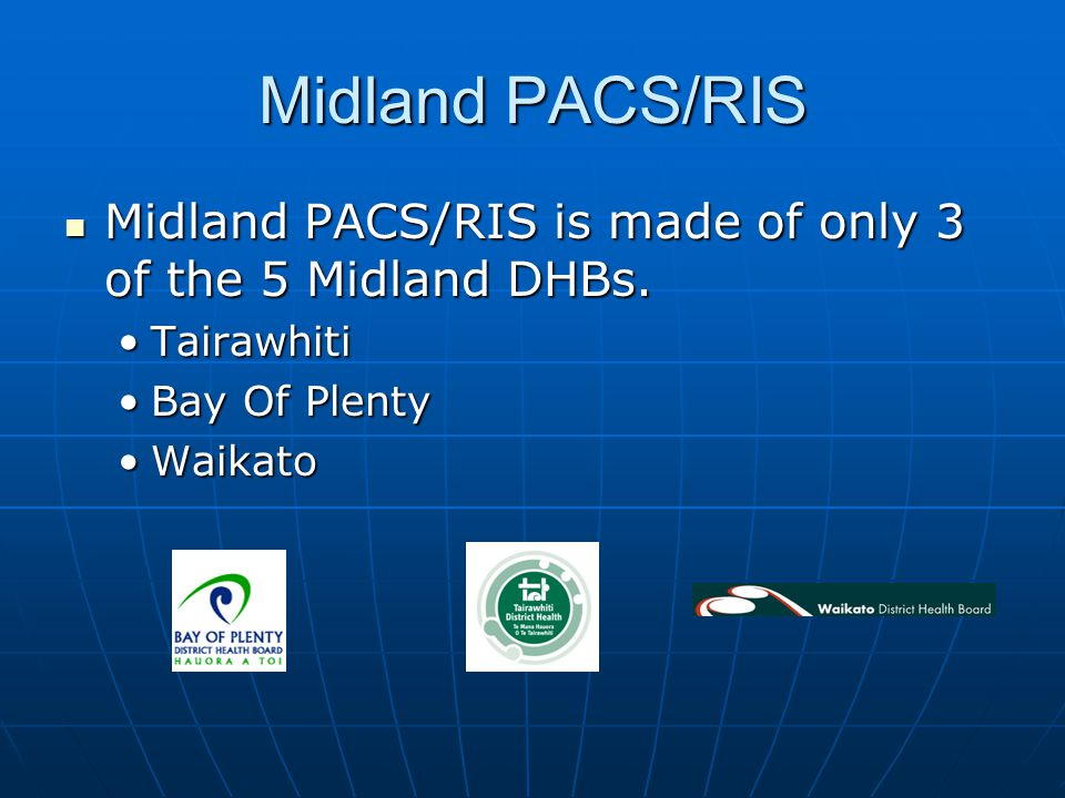 Midland PACS/RIS Midland PACS/RIS is made of only 3 of the 5 Midland DHBs.