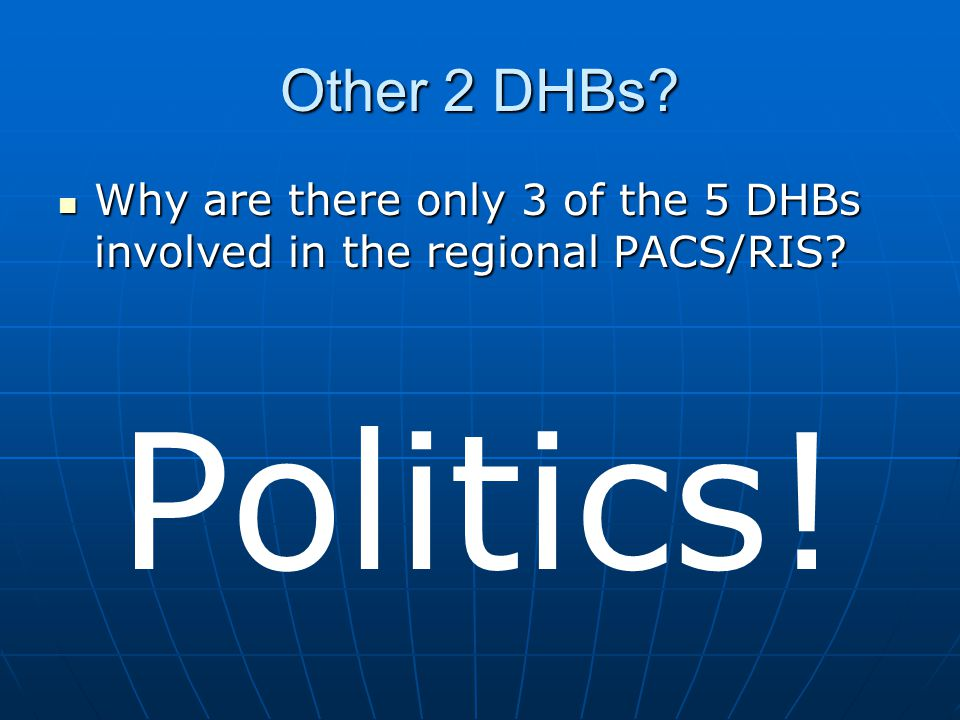 Other 2 DHBs. Why are there only 3 of the 5 DHBs involved in the regional PACS/RIS.