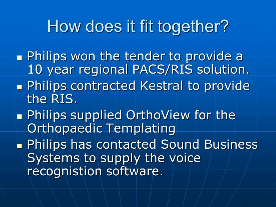 How does it fit together. Philips won the tender to provide a 10 year regional PACS/RIS solution.