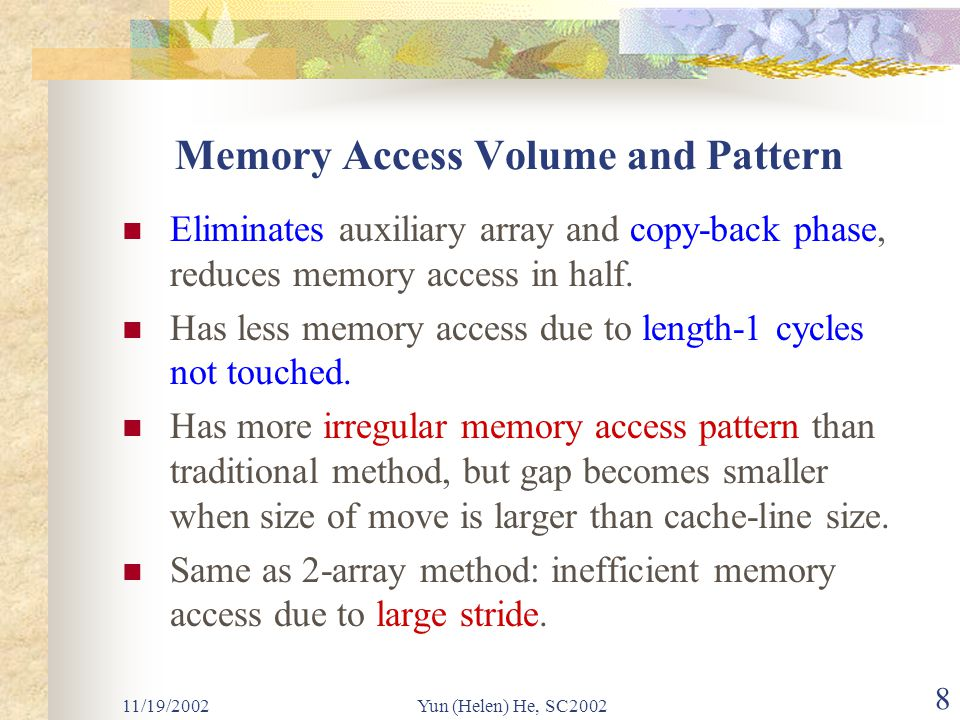 11/19/2002Yun (Helen) He, SC2002 8 Memory Access Volume and Pattern Eliminates auxiliary array and copy-back phase, reduces memory access in half.