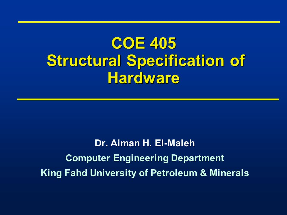 COE 405 Structural Specification of Hardware Dr. Aiman H.