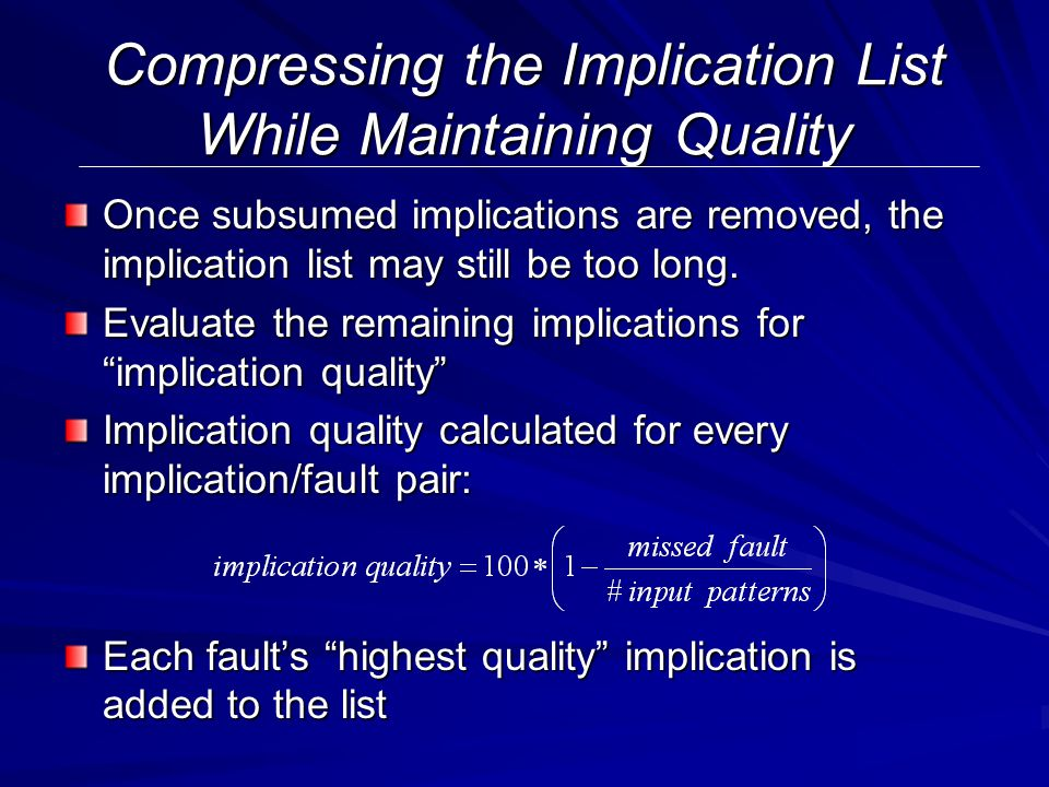 Compressing the Implication List While Maintaining Quality Once subsumed implications are removed, the implication list may still be too long.