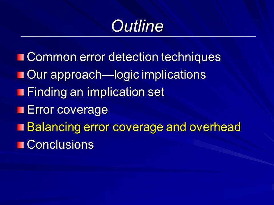Outline Common error detection techniques Our approach—logic implications Finding an implication set Error coverage Balancing error coverage and overhead Conclusions