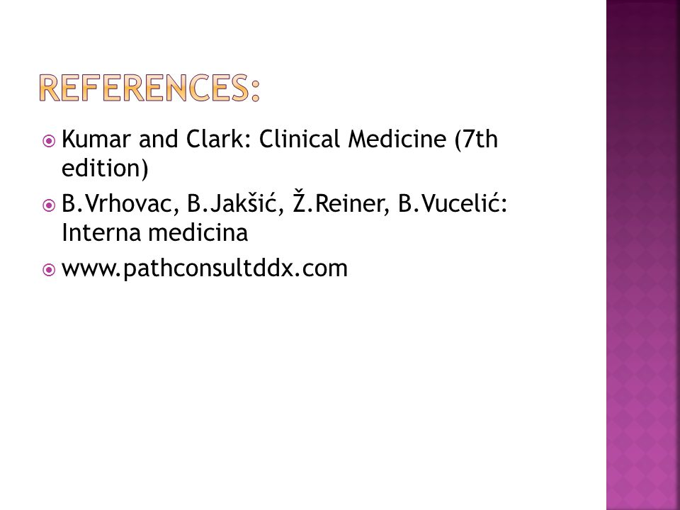  Kumar and Clark: Clinical Medicine (7th edition)  B.Vrhovac, B.Jakšić, Ž.Reiner, B.Vucelić: Interna medicina 