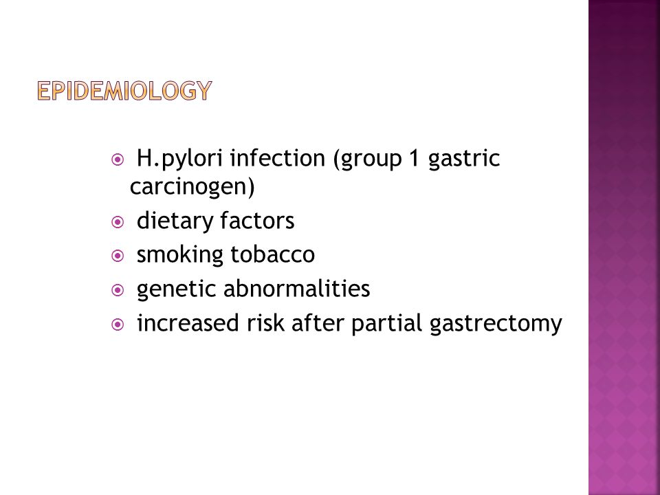  H.pylori infection (group 1 gastric carcinogen)  dietary factors  smoking tobacco  genetic abnormalities  increased risk after partial gastrectomy