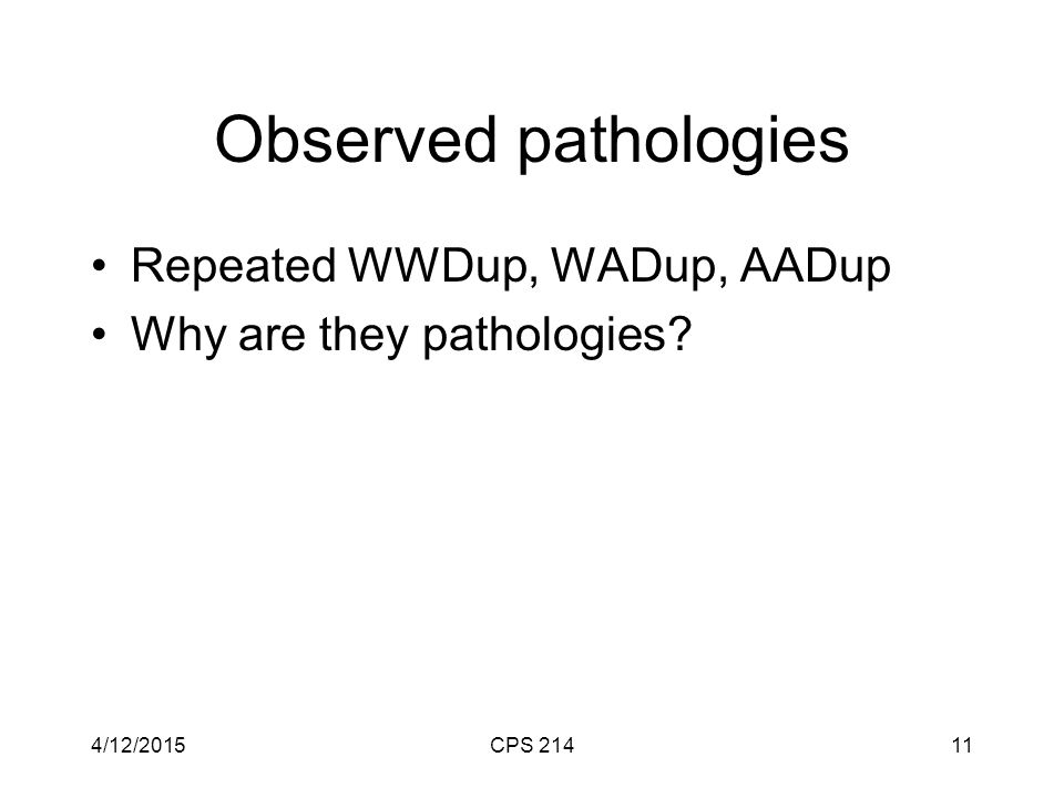 Observed pathologies Repeated WWDup, WADup, AADup Why are they pathologies 4/12/2015CPS 21411