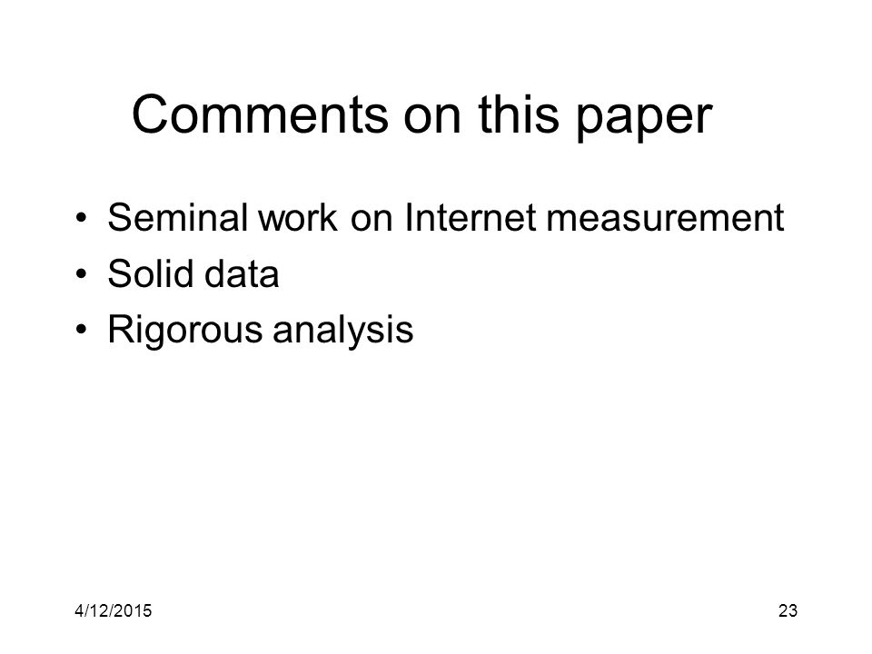 Comments on this paper Seminal work on Internet measurement Solid data Rigorous analysis 4/12/201523