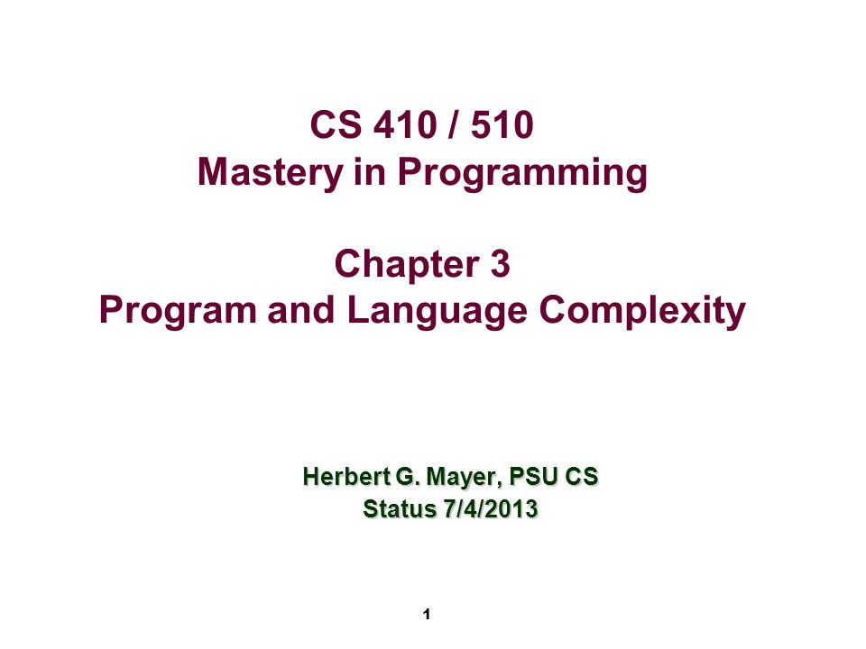 1 CS 410 / 510 Mastery in Programming Chapter 3 Program and Language Complexity Herbert G.