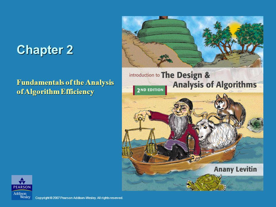 Chapter 2 Fundamentals of the Analysis of Algorithm Efficiency Copyright © 2007 Pearson Addison-Wesley.