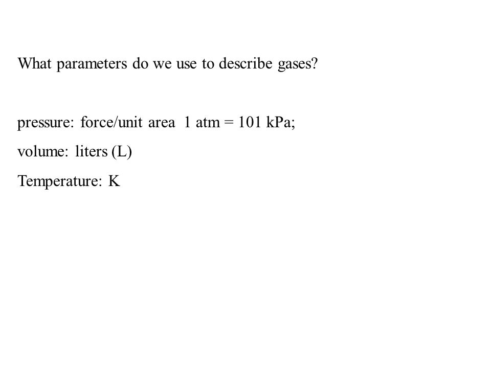 What parameters do we use to describe gases.