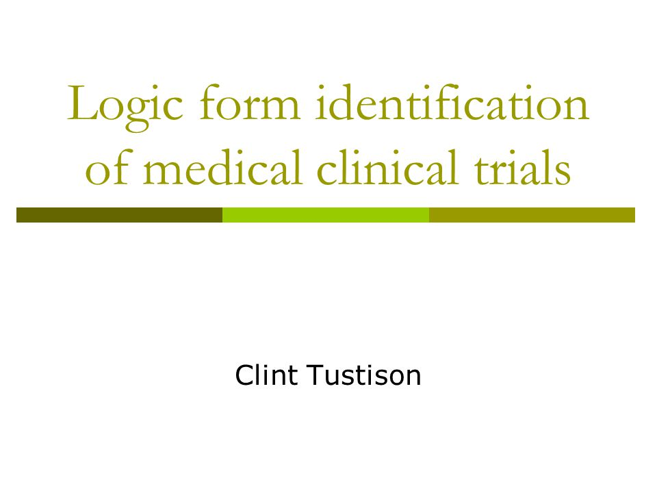 Logic form identification of medical clinical trials Clint Tustison