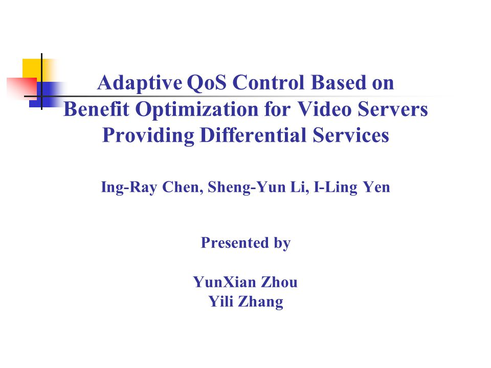Adaptive QoS Control Based on Benefit Optimization for Video Servers Providing Differential Services Ing-Ray Chen, Sheng-Yun Li, I-Ling Yen Presented by YunXian Zhou Yili Zhang