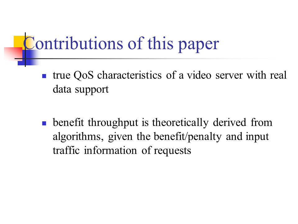 Contributions of this paper true QoS characteristics of a video server with real data support benefit throughput is theoretically derived from algorithms, given the benefit/penalty and input traffic information of requests