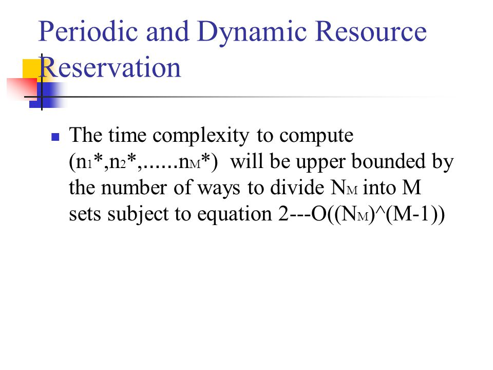 The time complexity to compute (n 1 *,n 2 *, …… n M *) will be upper bounded by the number of ways to divide N M into M sets subject to equation 2---O((N M )^(M-1))