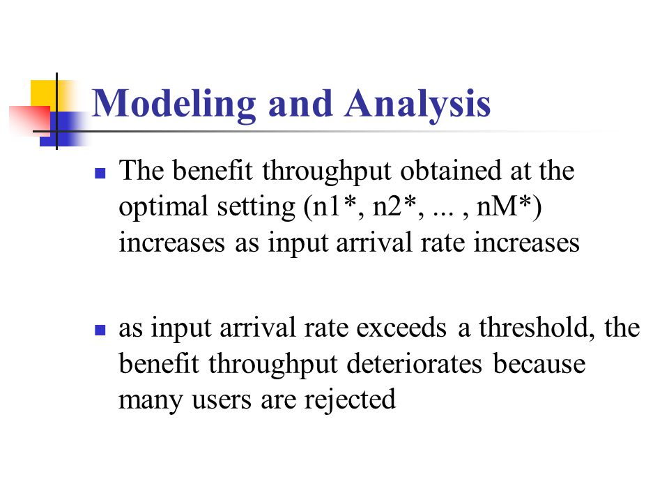 The benefit throughput obtained at the optimal setting (n1*, n2*,..., nM*) increases as input arrival rate increases as input arrival rate exceeds a threshold, the benefit throughput deteriorates because many users are rejected
