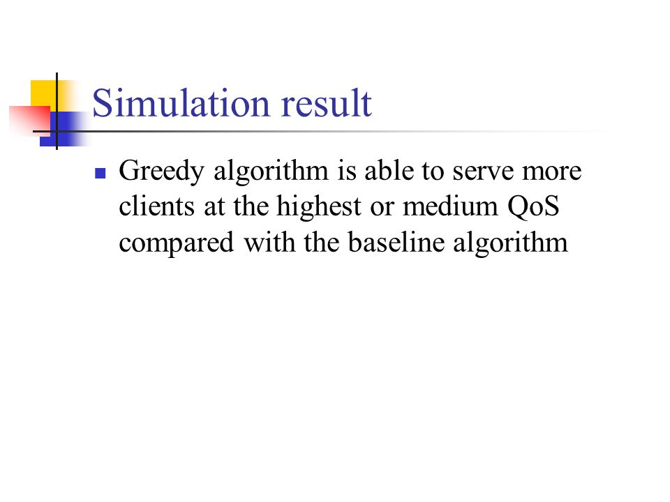 Greedy algorithm is able to serve more clients at the highest or medium QoS compared with the baseline algorithm