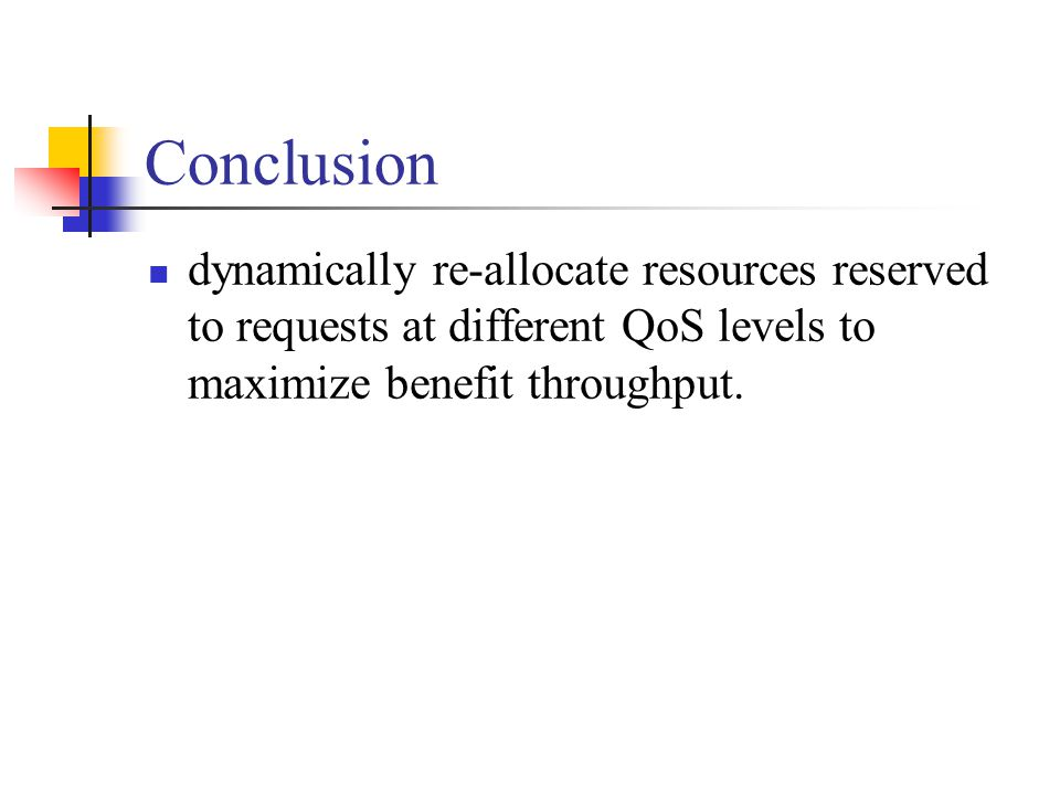 Conclusion dynamically re-allocate resources reserved to requests at different QoS levels to maximize benefit throughput.