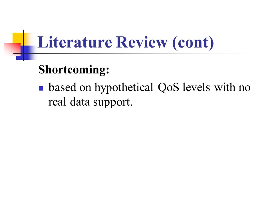 Literature Review (cont) Shortcoming: based on hypothetical QoS levels with no real data support.