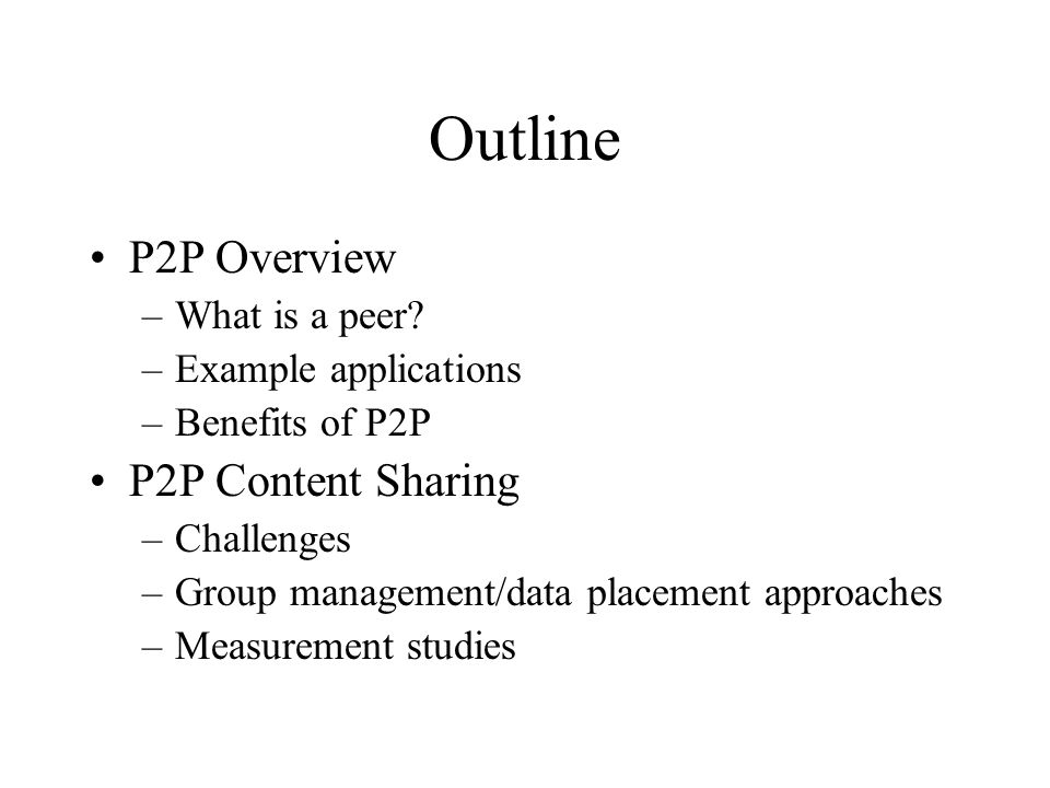 Outline P2P Overview –What is a peer.