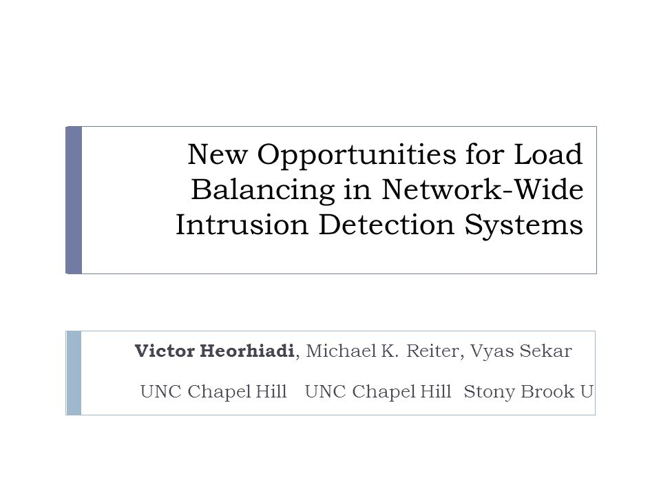 New Opportunities for Load Balancing in Network-Wide Intrusion Detection Systems Victor Heorhiadi, Michael K.