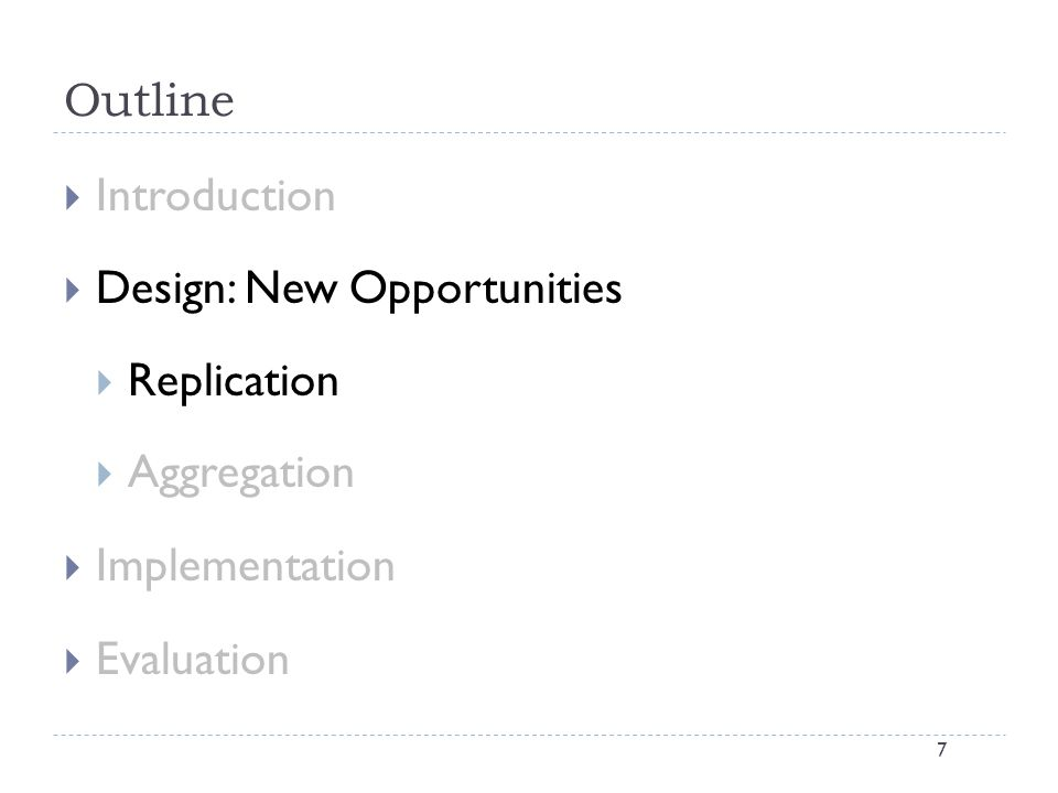 Outline 7  Introduction  Design: New Opportunities  Replication  Aggregation  Implementation  Evaluation