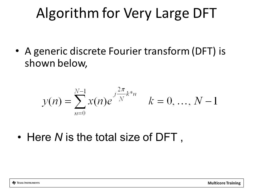 Algorithm for Very Large DFT A generic discrete Fourier transform (DFT) is shown below, Here N is the total size of DFT,