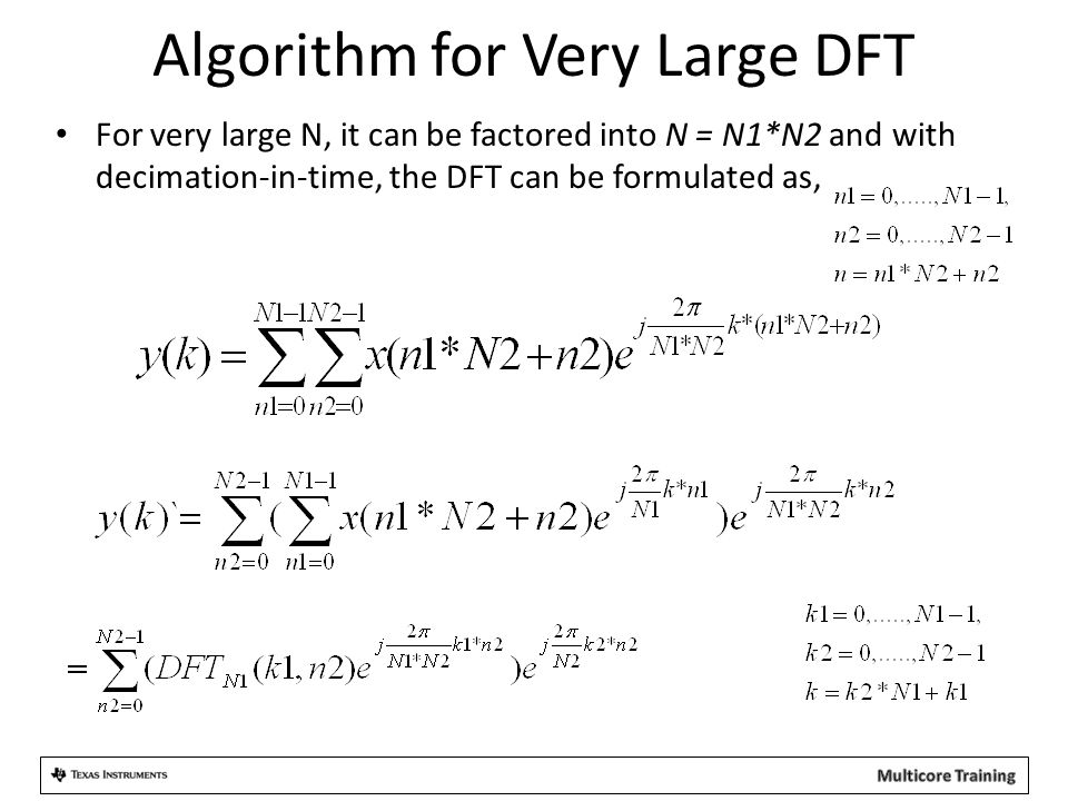 Algorithm for Very Large DFT For very large N, it can be factored into N = N1*N2 and with decimation-in-time, the DFT can be formulated as,