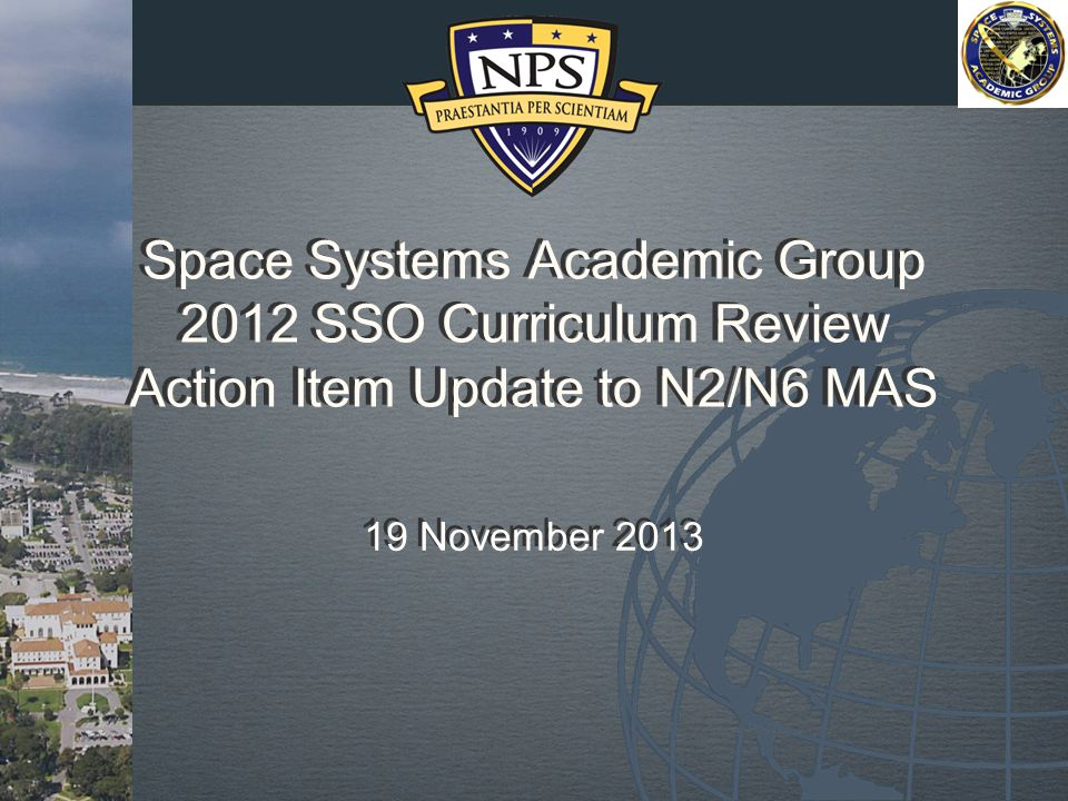 Space Systems Academic Group 2012 SSO Curriculum Review Action Item Update to N2/N6 MAS 19 November 2013
