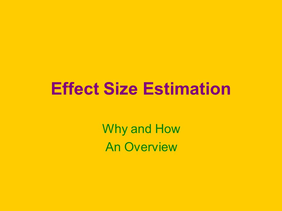 Effect Size Estimation Why and How An Overview
