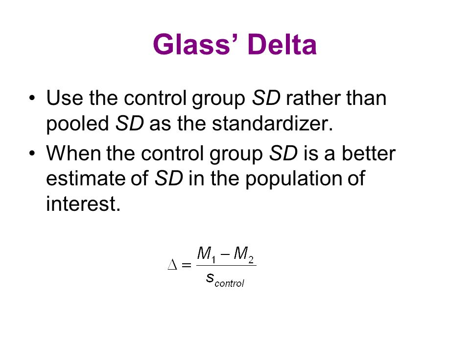 Glass' Delta Use the control group SD rather than pooled SD as the standardizer.
