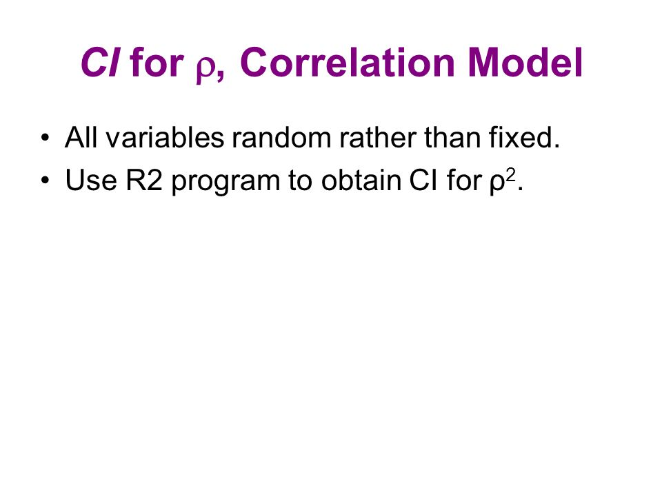 CI for , Correlation Model All variables random rather than fixed.