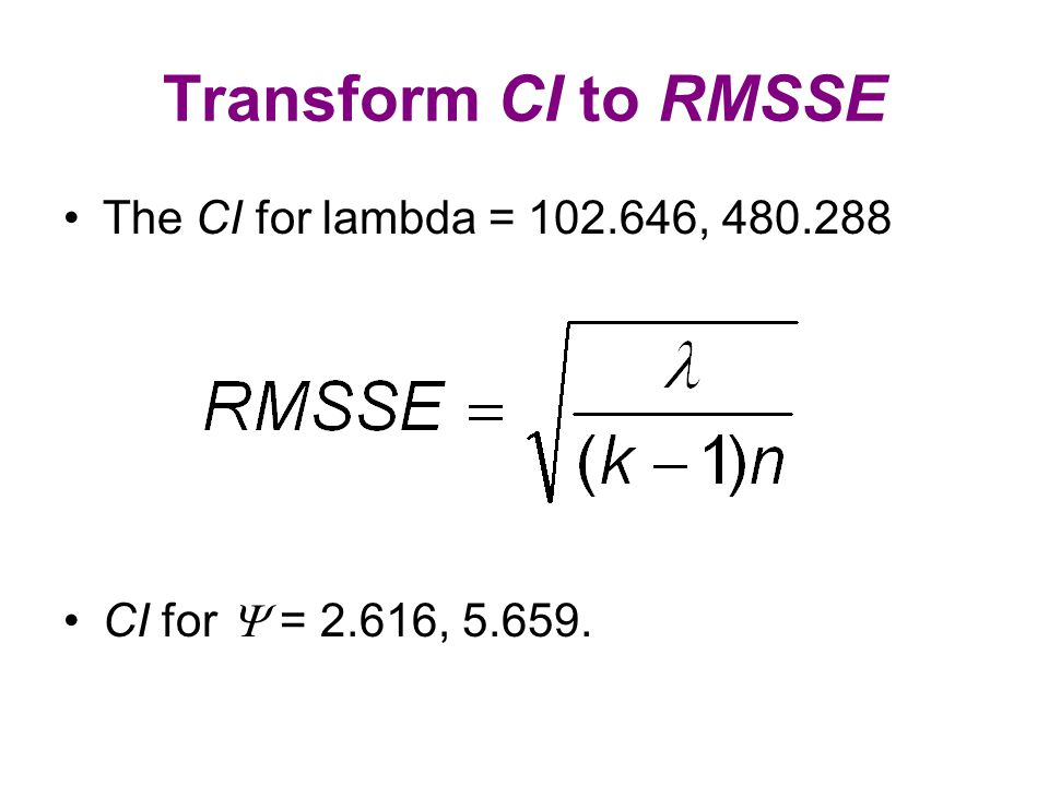 Transform CI to RMSSE The CI for lambda = 102.646, 480.288 CI for  = 2.616, 5.659.