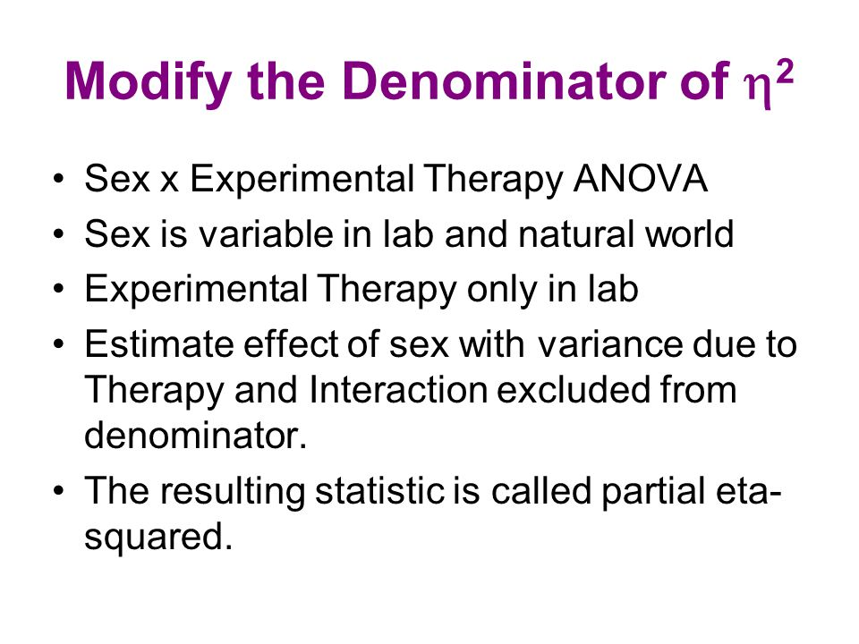 Modify the Denominator of  2 Sex x Experimental Therapy ANOVA Sex is variable in lab and natural world Experimental Therapy only in lab Estimate effect of sex with variance due to Therapy and Interaction excluded from denominator.