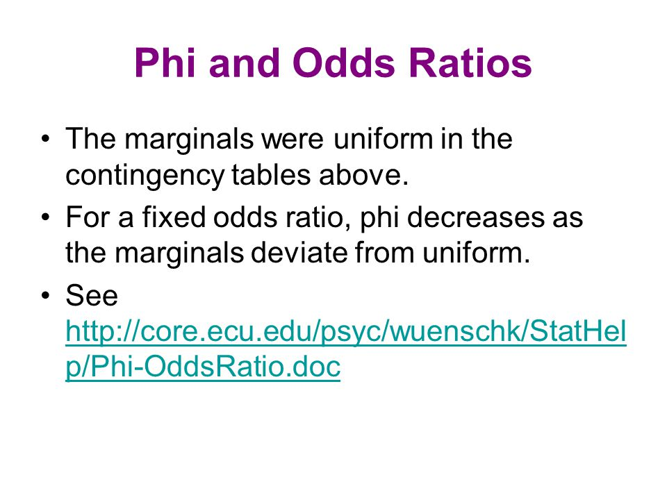 Phi and Odds Ratios The marginals were uniform in the contingency tables above.