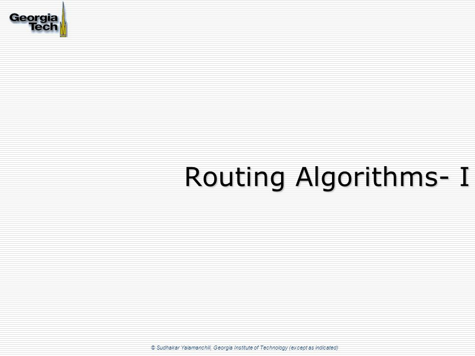 © Sudhakar Yalamanchili, Georgia Institute of Technology (except as indicated) Routing Algorithms- I