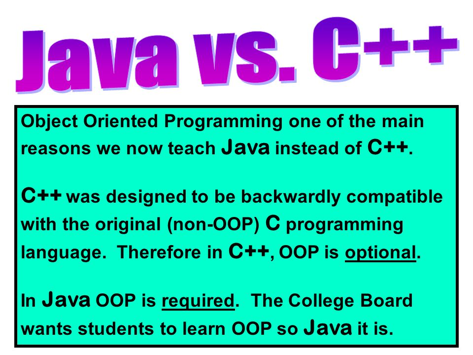 Object Oriented Programming one of the main reasons we now teach Java instead of C++.