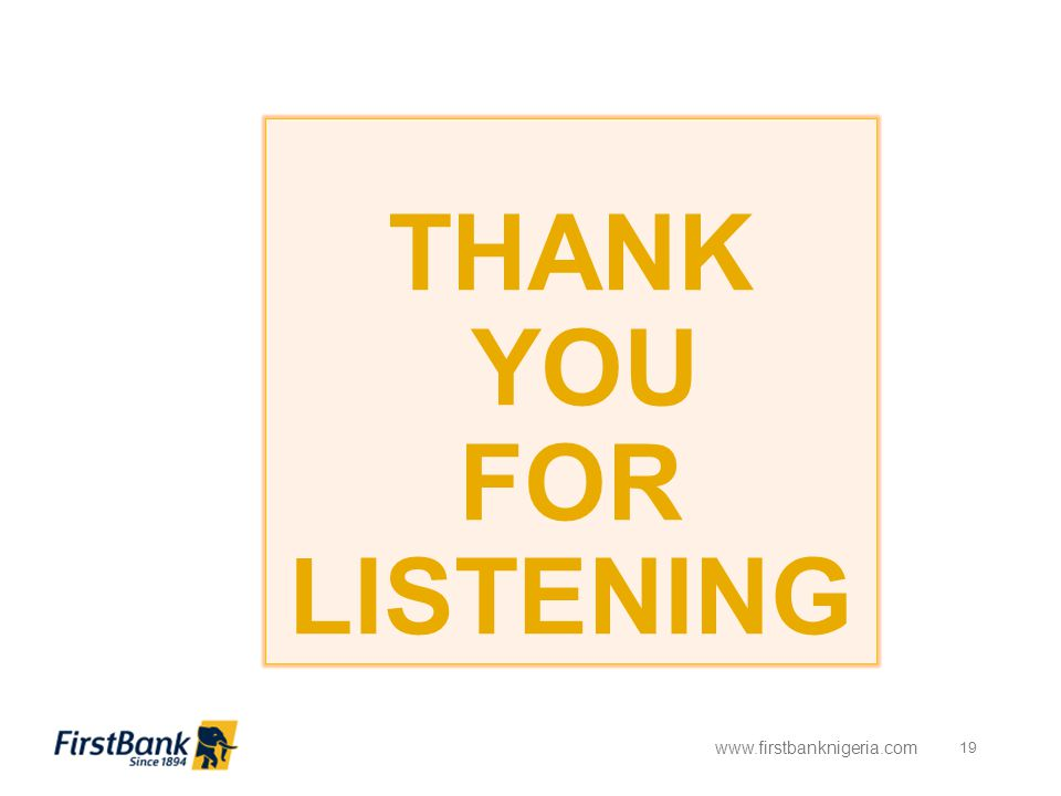 THANK YOU FOR LISTENING www.firstbanknigeria.com 19