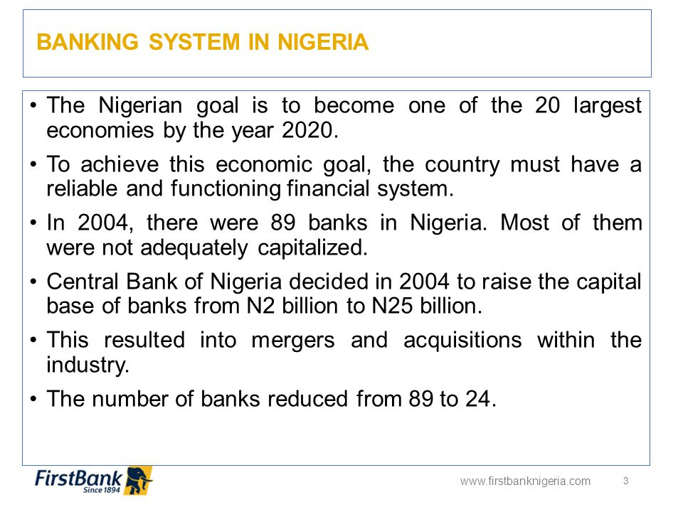 BANKING SYSTEM IN NIGERIA www.firstbanknigeria.com 3 The Nigerian goal is to become one of the 20 largest economies by the year 2020.