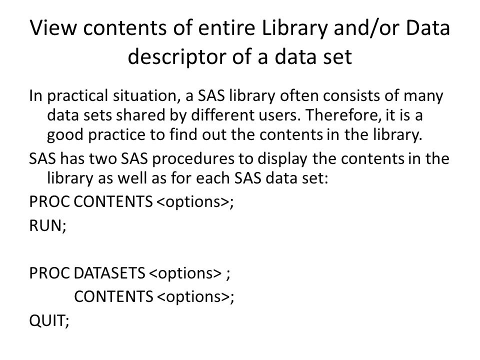 View contents of entire Library and/or Data descriptor of a data set In practical situation, a SAS library often consists of many data sets shared by different users.